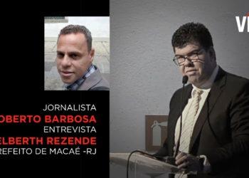 Entrevista - Prefeito de Macaé Welberth Rezende